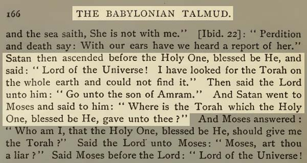 Page 166 of The Babylonian Talmud Volume 1 explains Moses' collaboration with Satan to set up his Law.